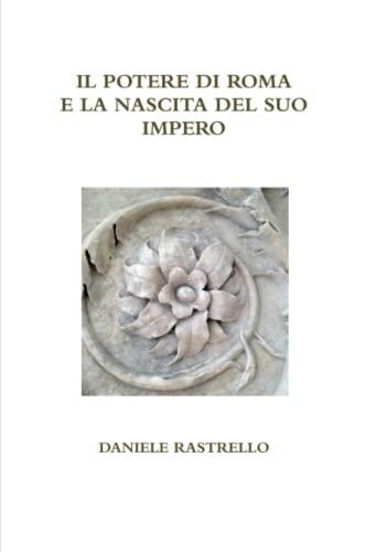 Il Potere Di Roma e La Nascita: Daniele Rastrello