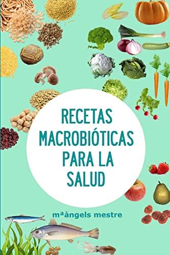 Recetas Macrobioticas Para La Salud (Paperback): m*angels mestre