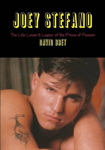 9781326195151: Joey Stefano: The Life, Loves & Legacy of the Prince of Passion