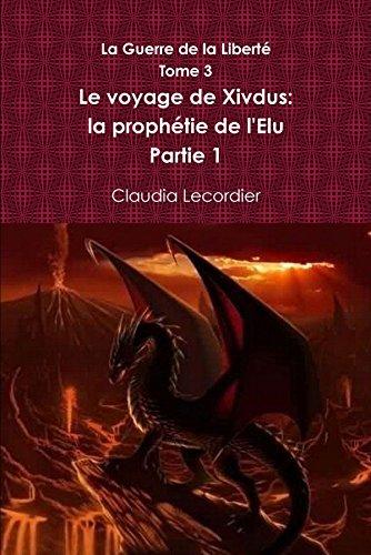 9781326197087: La Guerre de la Liberté Tome 3 Le voyage de Xivdus: la prophétie de l'Elu Partie 1