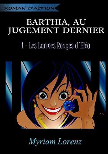 9781326226411: Earthia, au jugement dernier - Les larmes rouges d'Eléa
