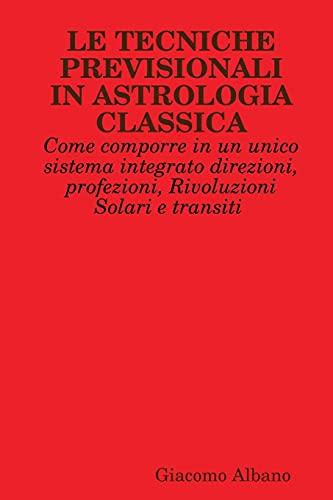 9781326233464: Le Tecniche Previsionali In Astrologia Classica. Come comporre in un unico sistema integrato direzioni, profezioni, Rivoluzioni Solari e transiti (Italian Edition)
