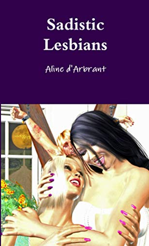 Sadistic Lesbians: Aline D'arbrant