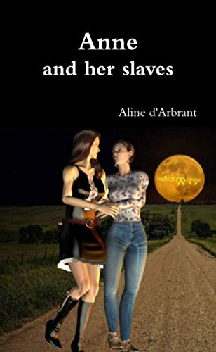 Anne and her slaves: Aline D'arbrant