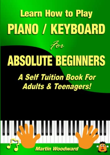 9781326264222: Learn How to Play Piano/Keyboard For Absolute Beginners: A Self Tuition Book For Adults & Teenagers!