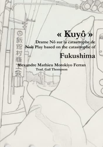 9781326267001: Kuyô, Drame Nô sur la catastrophe nucléaire de Fukushima