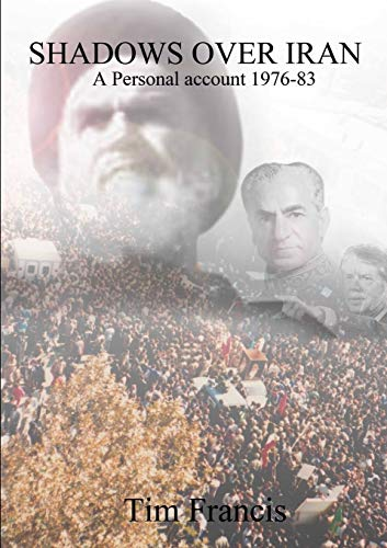 9781326275556: Shadows Over Iran: A personal account 1976-83