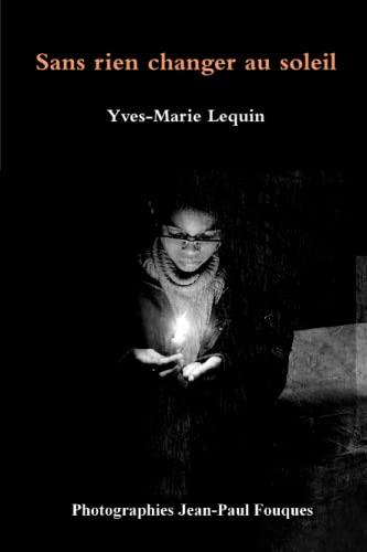 9781326280963: Sans rien changer au soleil (French Edition)