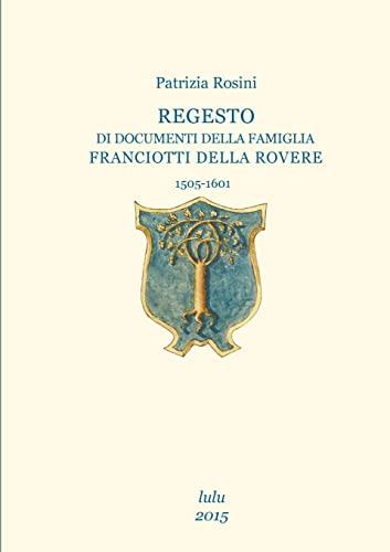 Regesto Di Documenti Della Famiglia Franciotti Della Rovere