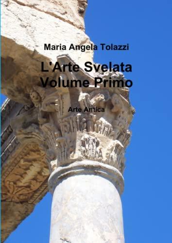 L Arte Svelata Volume Primo (Paperback): Maria Angela Tolazzi