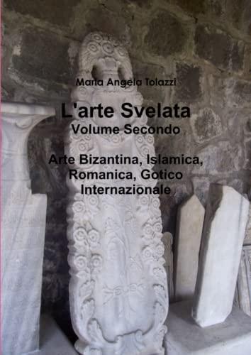 L'Arte Svelata Volume Secondo: Maria Angela Tolazzi