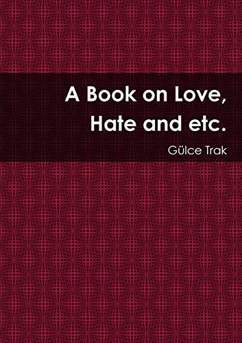 9781326347765: A Book on Love, Hate and etc.