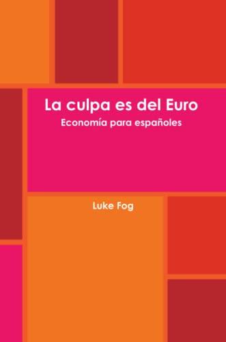 9781326371883: La culpa es del Euro. Economía para españoles. (Spanish Edition)