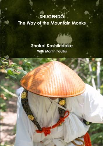 Shugendo: The Way of the Mountain Monks: Shokai Koshikidake