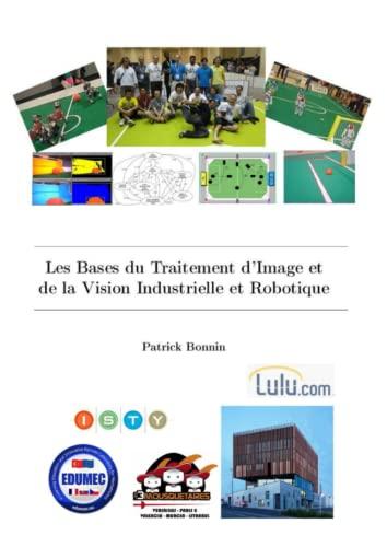 9781326400569: Les Bases du Traitement d'Image et de la Vision Industrielle et Robotique (French Edition)