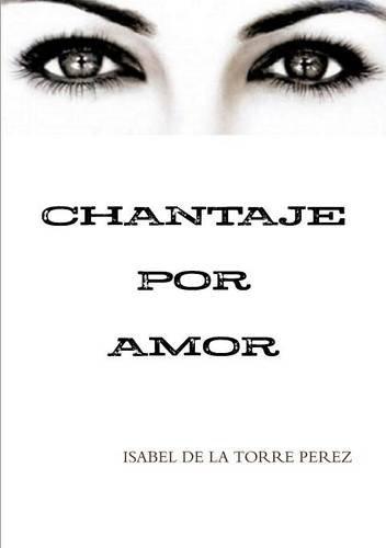 9781326417758: CHANTAJE POR AMOR (Spanish Edition)