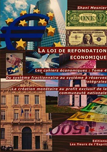 9781326423186: La loi de refondation économique ; Du système fractionnaire au système à réserves intégrales ; La création monétaire au profit exclusif de la ... cahiers économiques : Tome 4 (French Edition)