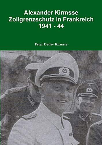 9781326429300: Alexander Kirmsse Zollgrenzschutz in Frankreich 1941 - 44 (German Edition)