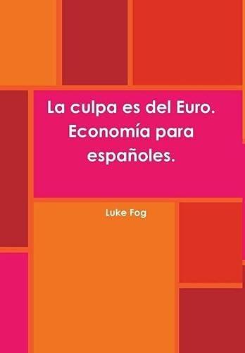 9781326430429: La culpa es del Euro. Economía para españoles. (Spanish Edition)