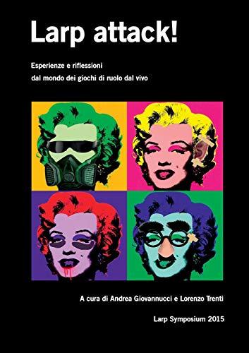 9781326446314: Larp attack! Esperienze e riflessioni dal mondo dei giochi di ruolo dal vivo (Italian Edition)