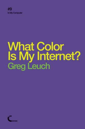 What Color is My Internet? (Paperback): Greg Leuch