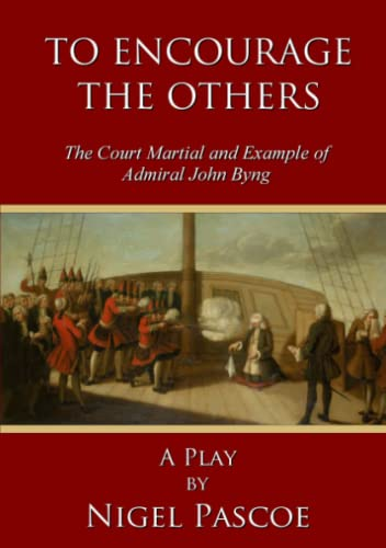 9781326453060: To Encourage The Others: The Court Martial and Example of Admiral John Byng