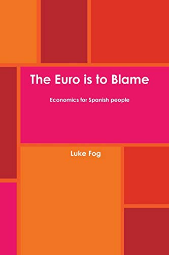 9781326476830: The Euro is to Blame. Economics for Spanish people.