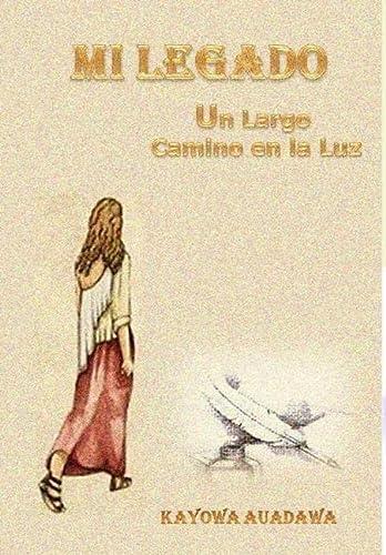 9781326513054: MI LEGADO. Un Largo Camino en la Luz (Spanish Edition)