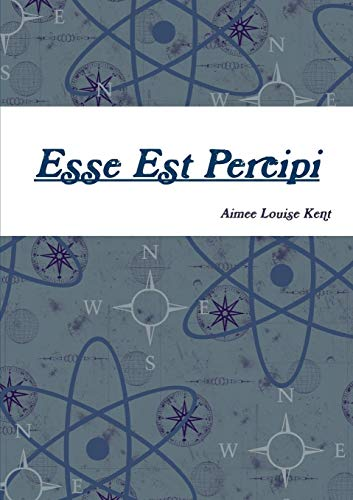 Esse Est Percipi (Paperback): Aimee Louise