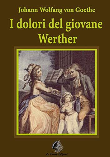 I dolori del giovane Werther: Johann Wolfgang von