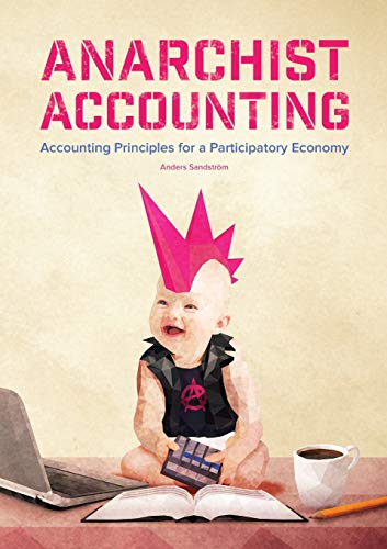 9781326634834: Anarchist Accounting: Accounting Principles for a Participatory Economy