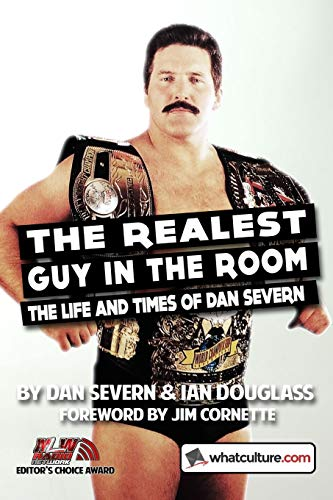 The Realest Guy in the Room: The Life and Times of Dan Severn: Cornette, Jim; Severn, Dan; Douglass...