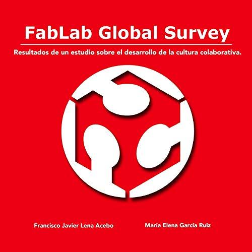 9781326728410: FabLab Global Survey. Resultados de un estudio sobre el desarrollo de la cultura colaborativa.