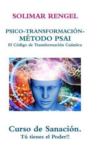 9781326734619: Solimar Rengel Psico-Transformacion-Metodo Psai- El Codigo de Transformacion Cuantica (Spanish Edition)