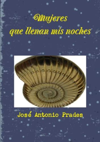 Mujeres Que Llenan Mis Noches (Paperback): Jose Antonio Prades