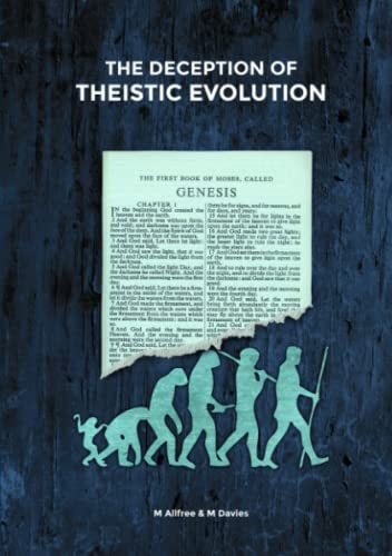 The Deception of Theistic Evolution Allfree, Mark