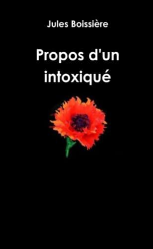Propos d'un intoxiqué: Boissière, Jules