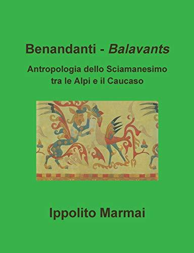 9781326880767: Benandanti - Balavants Antropologia dello Sciamanesimo tra le Alpi e il Caucaso