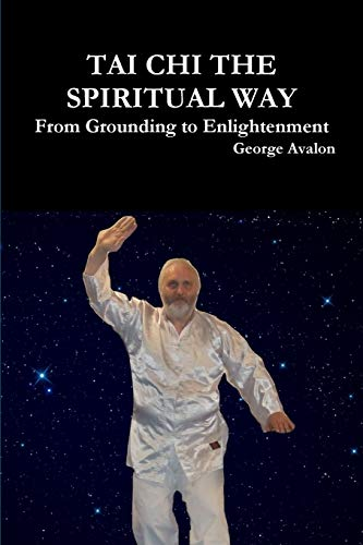 9781326893446: Tai Chi The Spiritual Way: From Grounding to Enlightenment