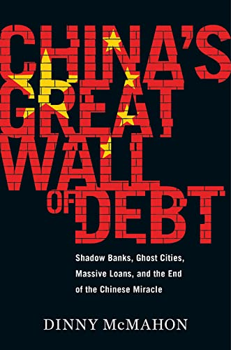 9781328846013: China's Great Wall of Debt: Shadow Banks, Ghost Cities, Massive Loans, and the End of the Chinese Miracle