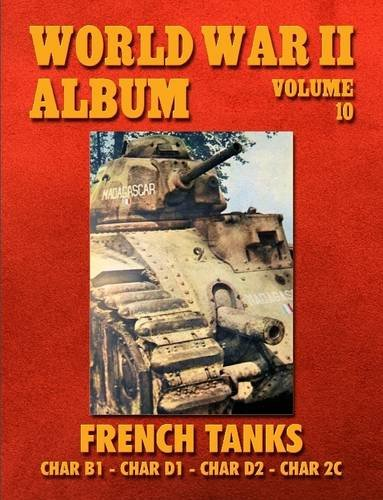 9781329010048: World War Ii Album Volume 10: French Tanks Char B1 - Char D1 - Char D2 - Char 2C
