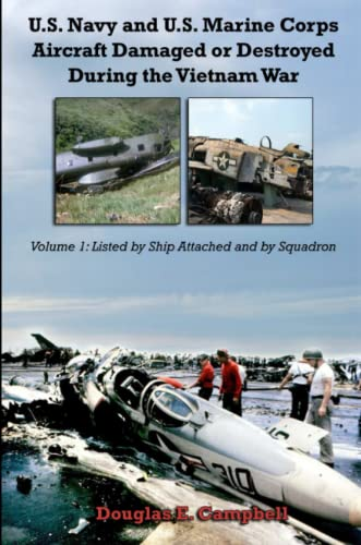 9781329021655: U.S. Navy and U.S. Marine Corps Aircraft Damaged or Destroyed During the Vietnam War. Volume 1: Listed by Ship Attached and by Squadron