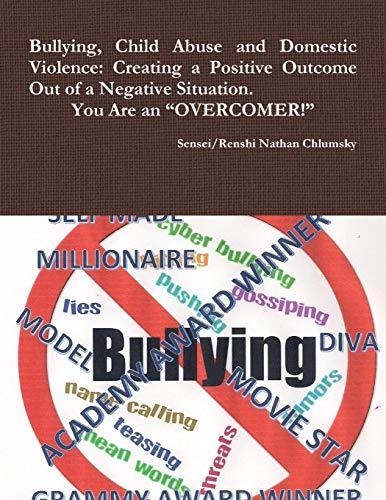 9781329035829: Bullying, Child Abuse and Domestic Violence: Creating a Positive Outcome Out of a Negative Situation. You Are an