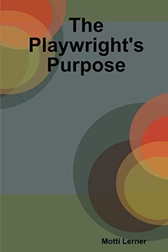 9781329037687: The Playwright's Purpose