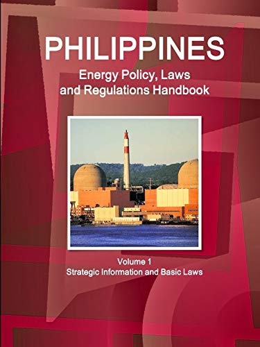 9781329048591: Philippines Energy Policy, Laws and Regulations Handbook Volume 1 Strategic Information and Basic Laws (World Business and Investment Library)