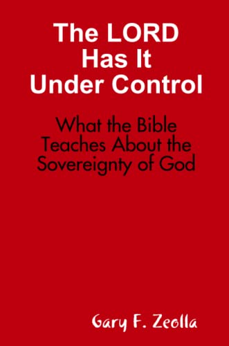 9781329050662: The Lord Has It Under Control: What the Bible Teaches About the Sovereignty of God
