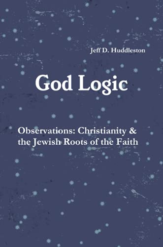9781329050686: God Logic - Observations: Christianity & the Jewish Roots of the Faith