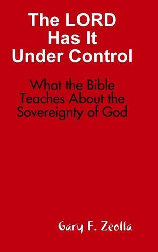 9781329050747: The LORD Has It Under Control: What the Bible Teaches About the Sovereignty of God (hardback)