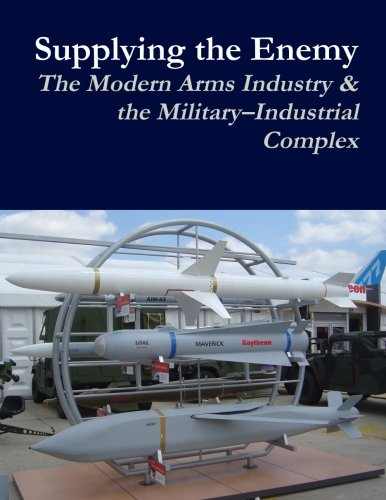 9781329067554: Supplying the Enemy: The Modern Arms Industry & the Military-Industrial Complex