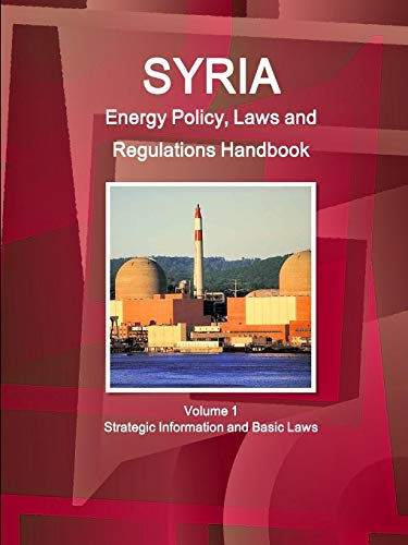 9781329076815: Syria Energy Policy, Laws and Regulations Handbook Volume 1 Strategic Information and Basic Laws (World Business and Investment Library)